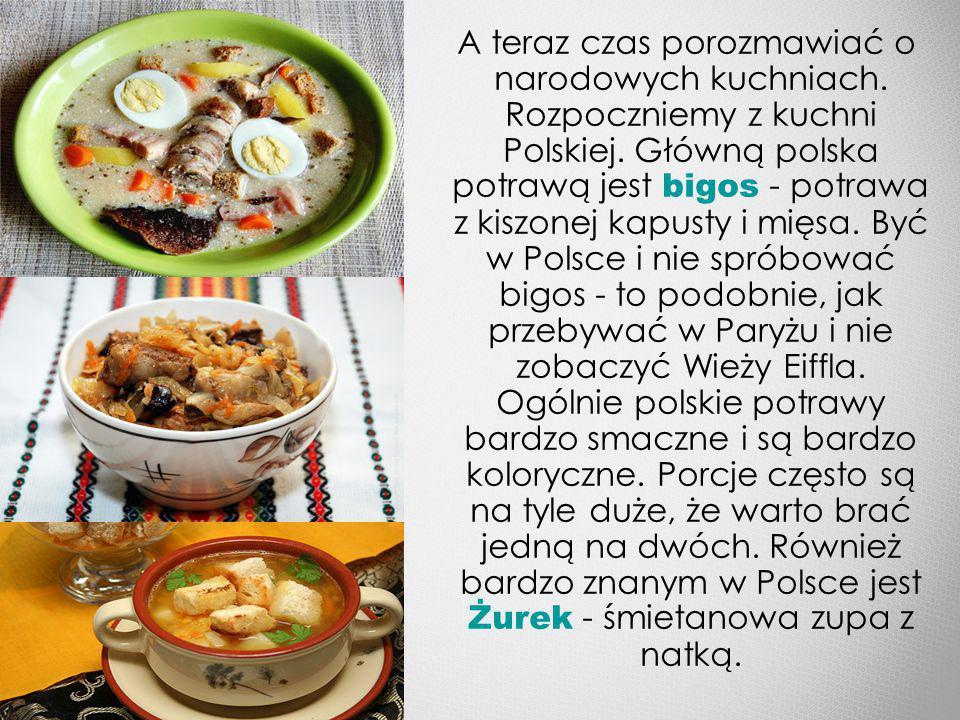 A teraz czas porozmawiać o narodowych kuchniach.Rozpoczniemy z kuchni Polskiej.