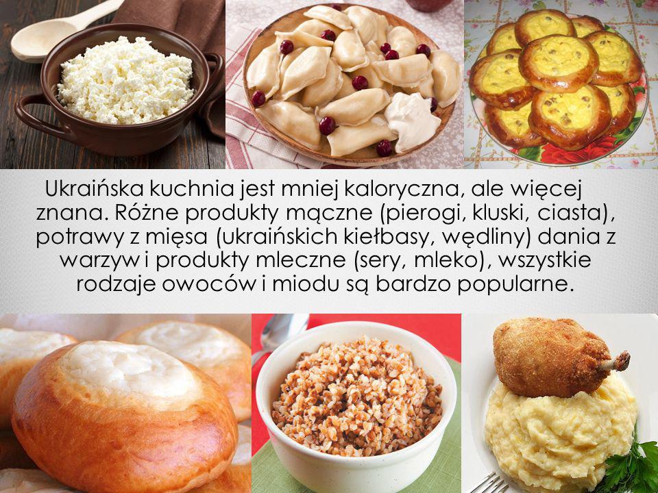 Ukraińska kuchnia jest mniej kaloryczna, ale więcej znana.