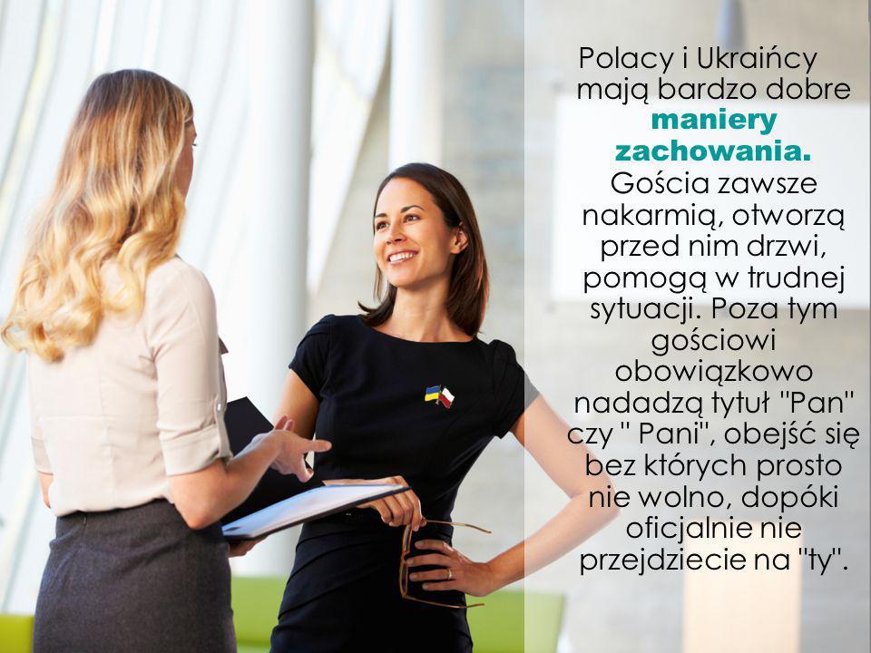 Polacy i Ukraińcy mają bardzo dobre maniery zachowania.