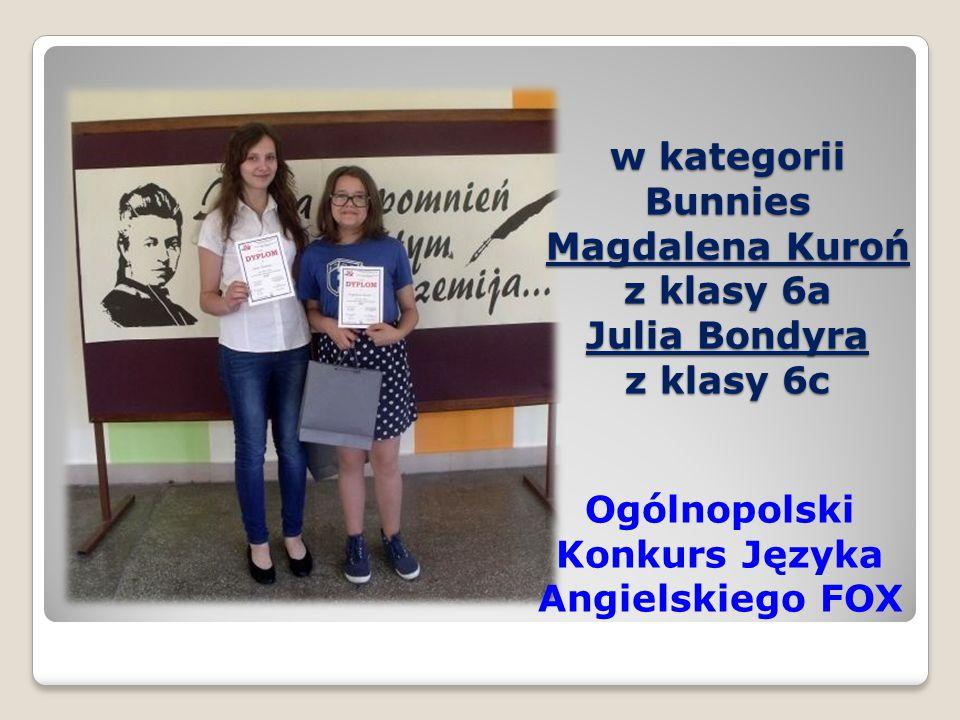 w kategorii Bunnies Magdalena Kuroń z klasy 6a Julia Bondyra z klasy 6c Ogólnopolski Konkurs Języka Angielskiego FOX