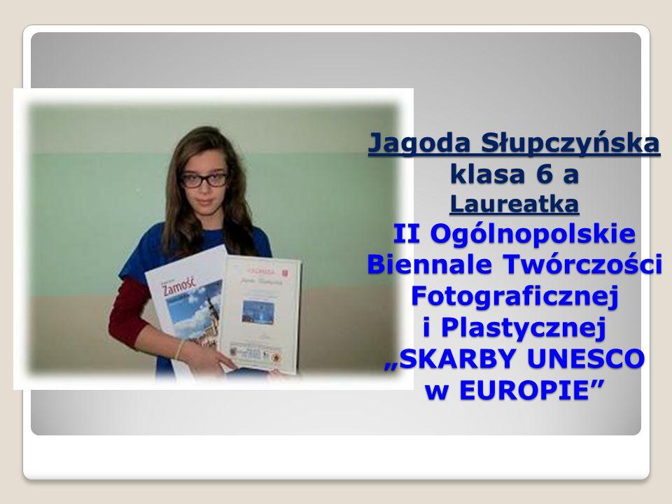 """Jagoda Słupczyńska klasa 6 a Laureatka II Ogólnopolskie Biennale Twórczości Fotograficznej i Plastycznej """"SKARBY UNESCO w EUROPIE"""