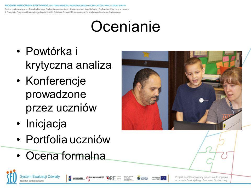 Ocenianie Powtórka i krytyczna analiza Konferencje prowadzone przez uczniów Inicjacja Portfolia uczniów Ocena formalna