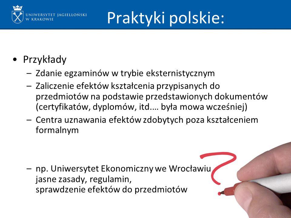 Praktyki polskie: Przykłady –Zdanie egzaminów w trybie eksternistycznym –Zaliczenie efektów kształcenia przypisanych do przedmiotów na podstawie przed