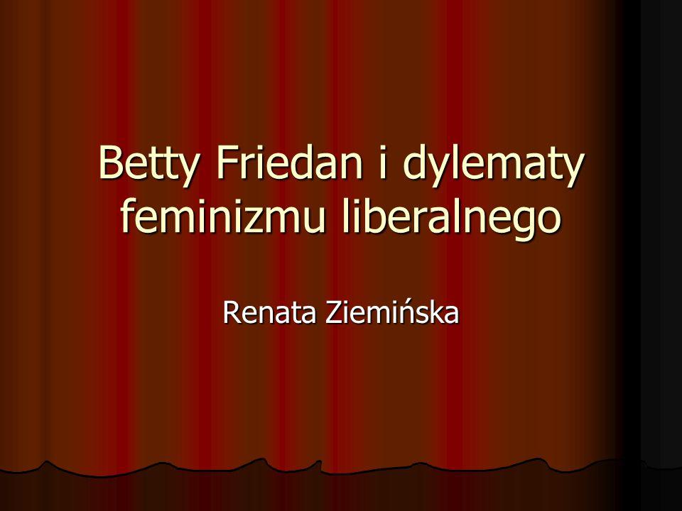 Betty Friedan i dylematy feminizmu liberalnego Renata Ziemińska