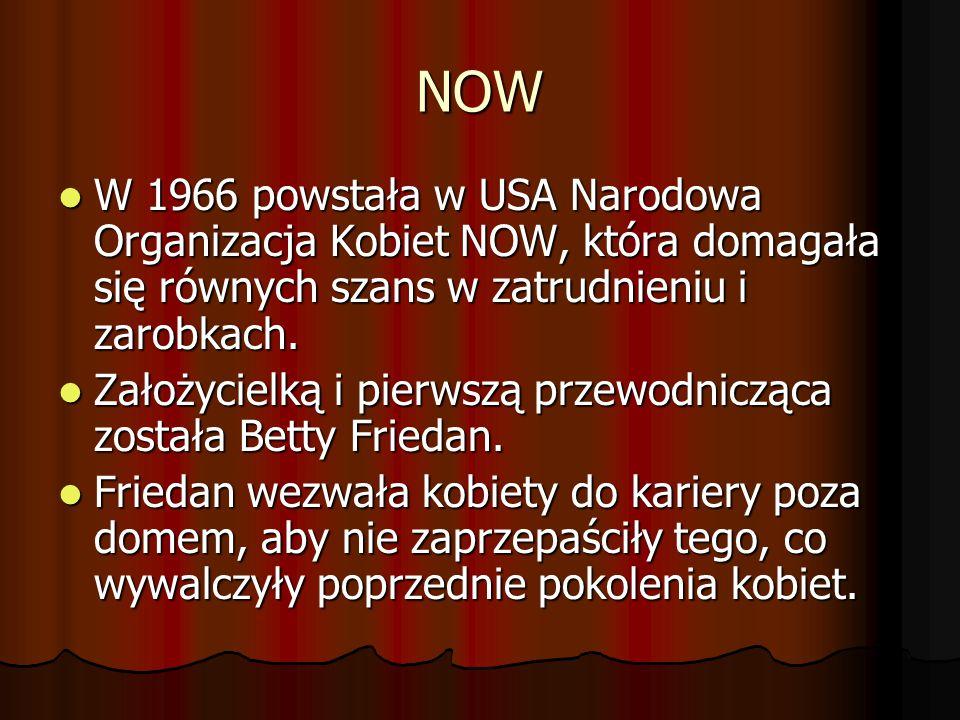 NOW W 1966 powstała w USA Narodowa Organizacja Kobiet NOW, która domagała się równych szans w zatrudnieniu i zarobkach. W 1966 powstała w USA Narodowa