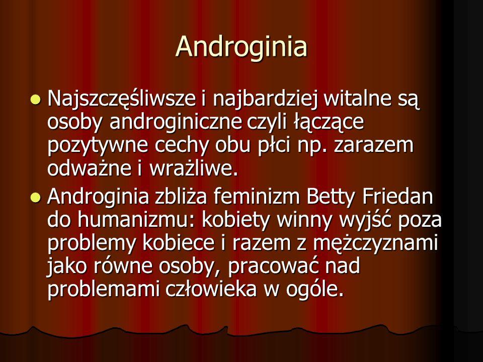 Androginia Najszczęśliwsze i najbardziej witalne są osoby androginiczne czyli łączące pozytywne cechy obu płci np. zarazem odważne i wrażliwe. Najszcz