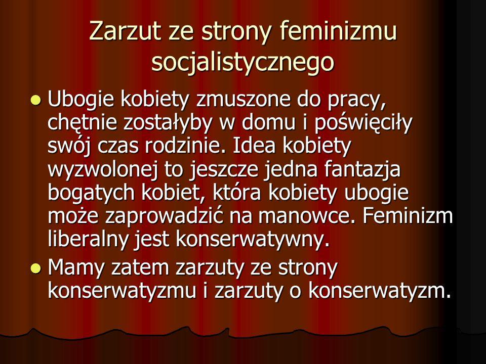 Zarzut ze strony feminizmu socjalistycznego Ubogie kobiety zmuszone do pracy, chętnie zostałyby w domu i poświęciły swój czas rodzinie. Idea kobiety w