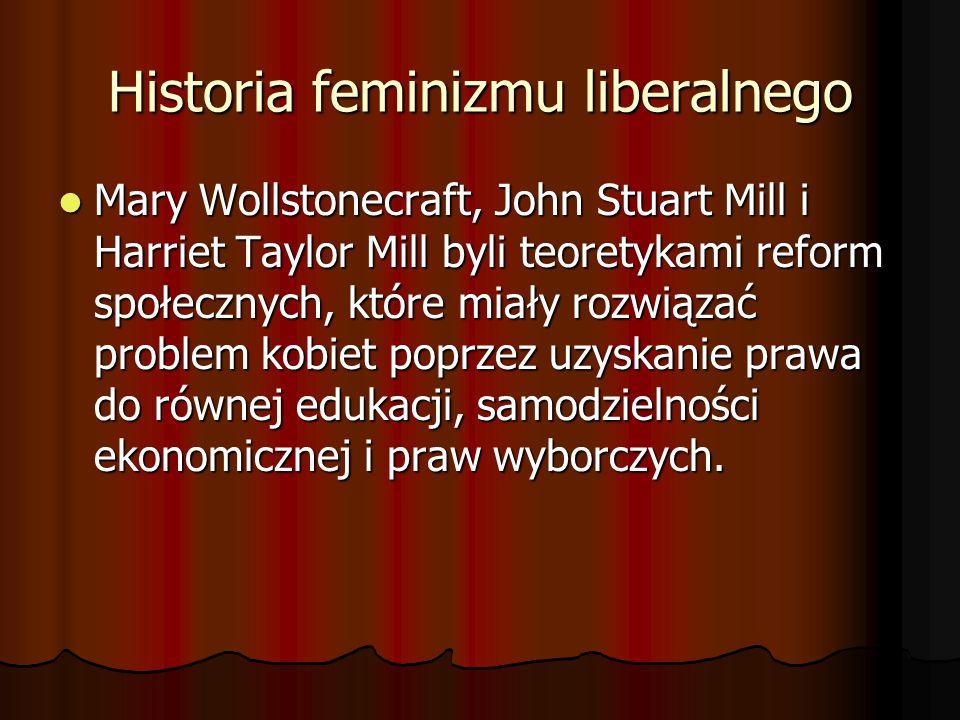 Historia feminizmu liberalnego Mary Wollstonecraft, John Stuart Mill i Harriet Taylor Mill byli teoretykami reform społecznych, które miały rozwiązać
