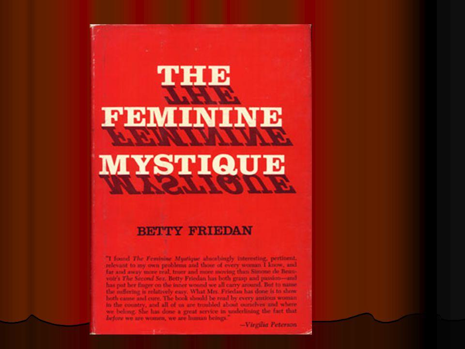 """""""Mistyka kobiecości 1963 Betty Friedan pisze o problemach białych wykształconych kobiet klasy średniej pełniących tradycyjne role żony i matki."""