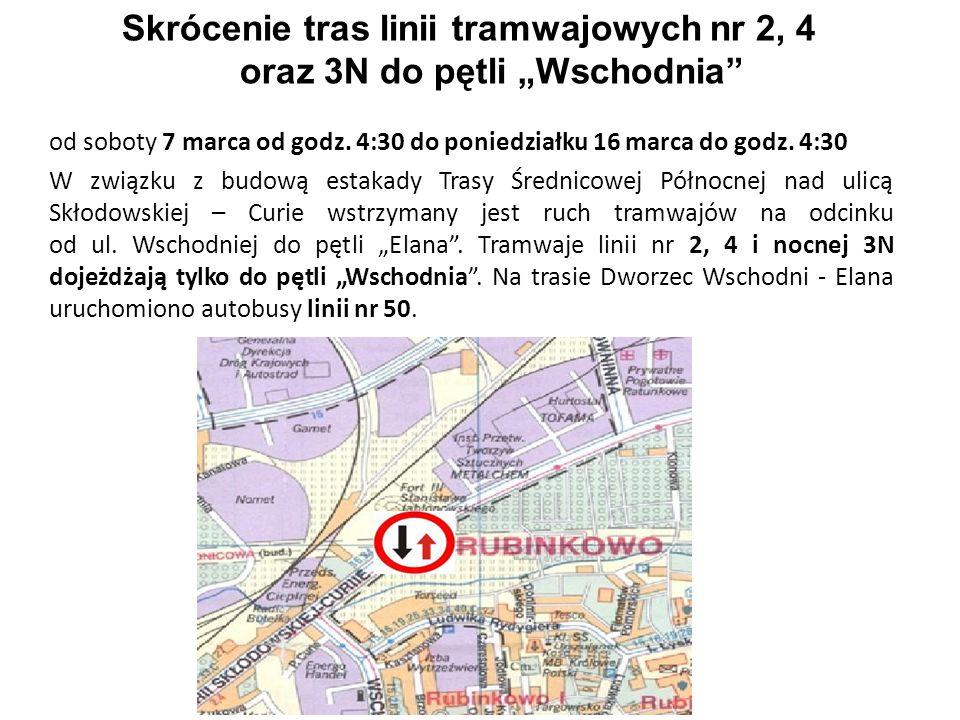 """Skrócenie tras linii tramwajowych nr 2, 4 oraz 3N do pętli """"Wschodnia"""" od soboty 7 marca od godz. 4:30 do poniedziałku 16 marca do godz. 4:30 W związk"""