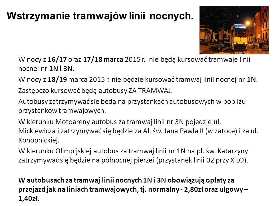 Wstrzymanie tramwajów linii nocnych. W nocy z 16/17 oraz 17/18 marca 2015 r. nie będą kursować tramwaje linii nocnej nr 1N i 3N. W nocy z 18/19 marca