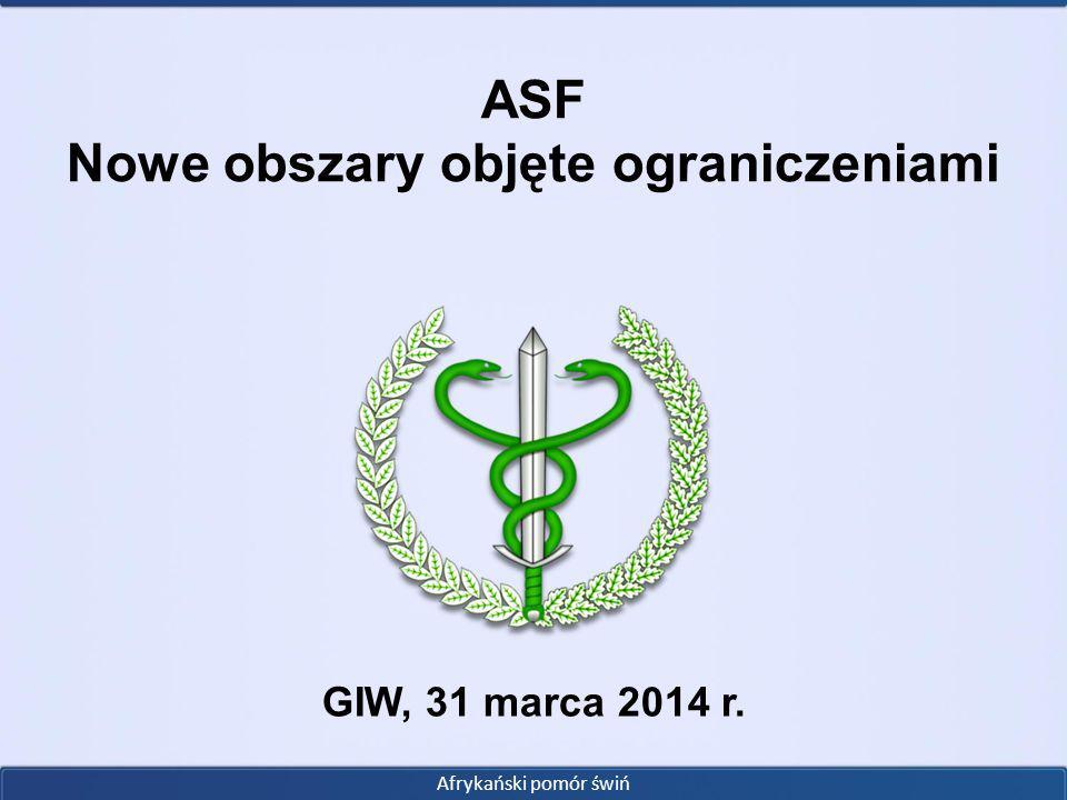 ASF Nowe obszary objęte ograniczeniami Afrykański pomór świń GIW, 31 marca 2014 r.