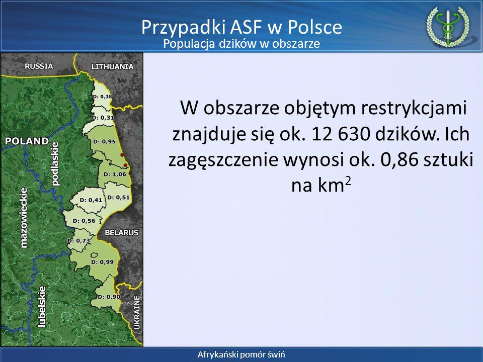 W obszarze objętym restrykcjami znajduje się ok. 12 630 dzików. Ich zagęszczenie wynosi ok. 0,86 sztuki na km 2 Afrykański pomór świń Populacja dzików