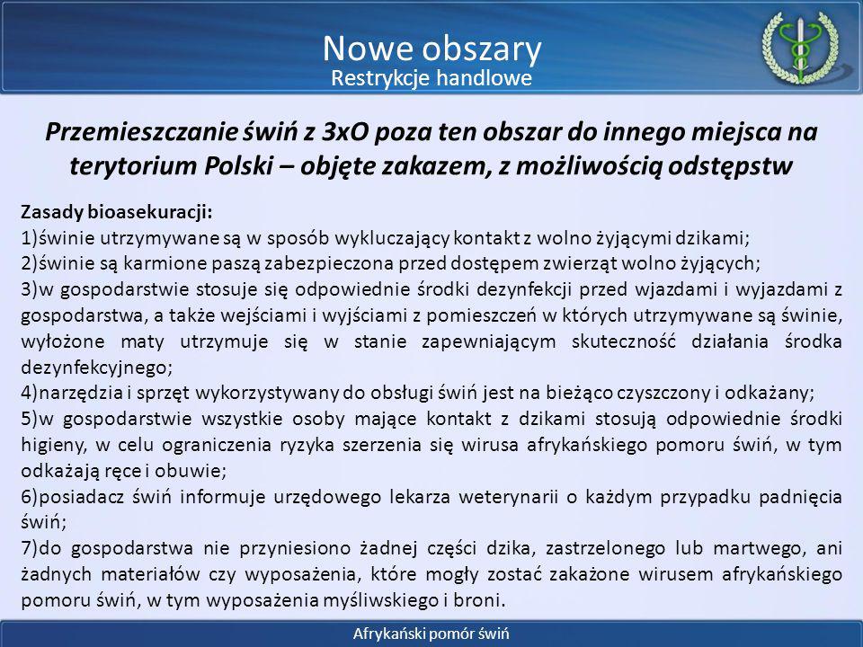 Przemieszczanie świń z 3xO poza ten obszar do innego miejsca na terytorium Polski – objęte zakazem, z możliwością odstępstw Zasady bioasekuracji: 1)św