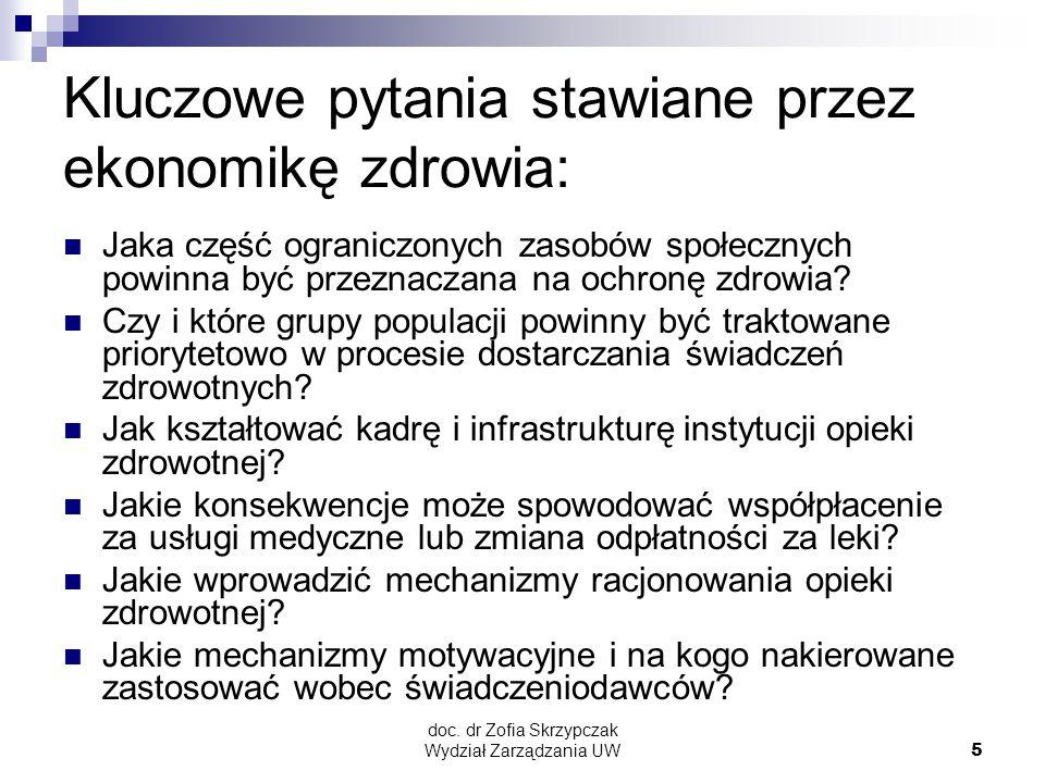 doc. dr Zofia Skrzypczak Wydział Zarządzania UW5 Kluczowe pytania stawiane przez ekonomikę zdrowia: Jaka część ograniczonych zasobów społecznych powin