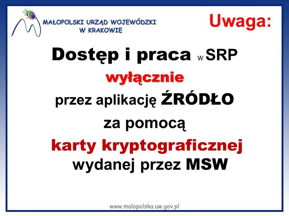 Uwaga: Dostęp i praca w SRPwyłącznie przez aplikację ŹRÓDŁO za pomocą karty kryptograficznej wydanej przez MSW