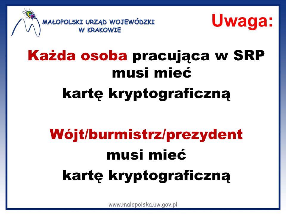Uwaga: Każda osoba pracująca w SRP musi mieć kartę kryptograficzną Wójt/burmistrz/prezydent musi mieć kartę kryptograficzną