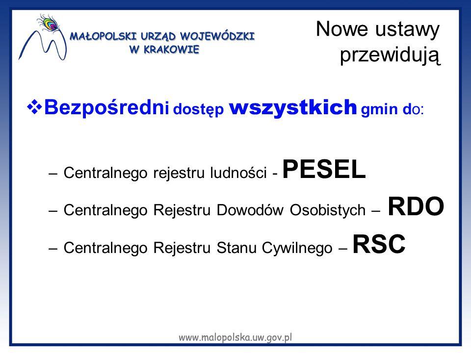 Nowe ustawy przewidują  Bezpośredn i dostęp wszystkich gmin do: –Centralnego rejestru ludności - PESEL –Centralnego Rejestru Dowodów Osobistych – RDO