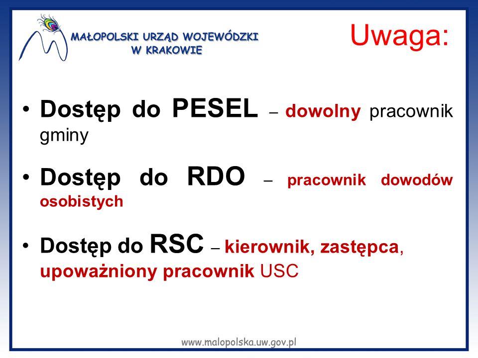 Uwaga: Dostęp do PESEL – dowolny pracownik gminy Dostęp do RDO – pracownik dowodów osobistych Dostęp do RSC – kierownik, zastępca, upoważniony pracown