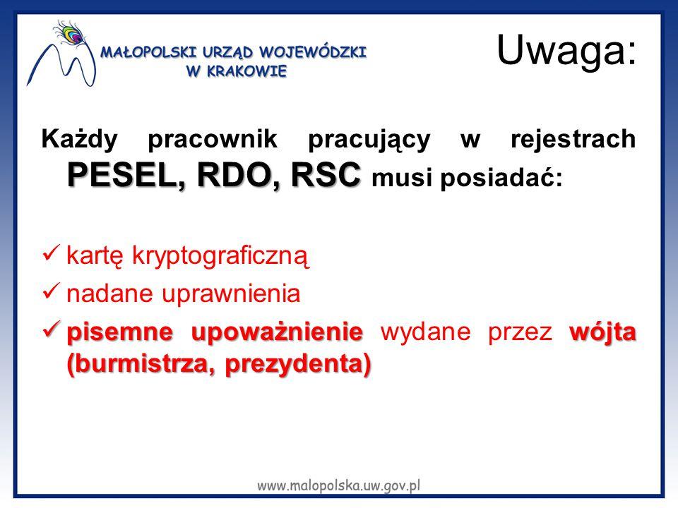 Uwaga: PESEL, RDO, RSC Każdy pracownik pracujący w rejestrach PESEL, RDO, RSC musi posiadać: kartę kryptograficzną nadane uprawnienia pisemne upoważni