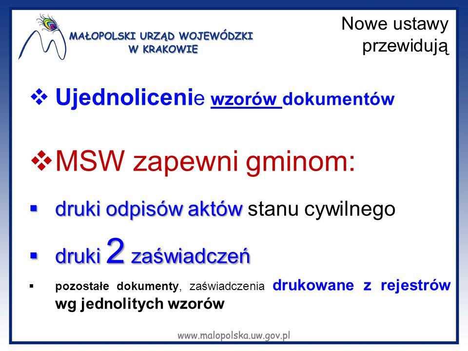 Nowe ustawy przewidują  Ujednoliceni e wzorów dokumentów  MSW zapewni gminom:  druki odpisów aktów  druki odpisów aktów stanu cywilnego  druki 2