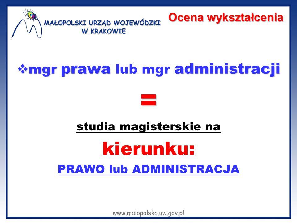  mgr prawa administracji  mgr prawa lub mgr administracji= studia magisterskie na kierunku: PRAWO lub ADMINISTRACJA Ocena wykształcenia