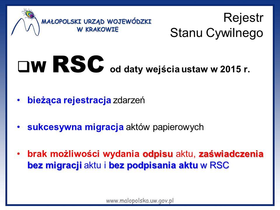 Rejestr Stanu Cywilnego  W RSC od daty wejścia ustaw w 2015 r. bieżąca rejestracja zdarzeń sukcesywna migracja aktów papierowych odpisuzaświadczenia