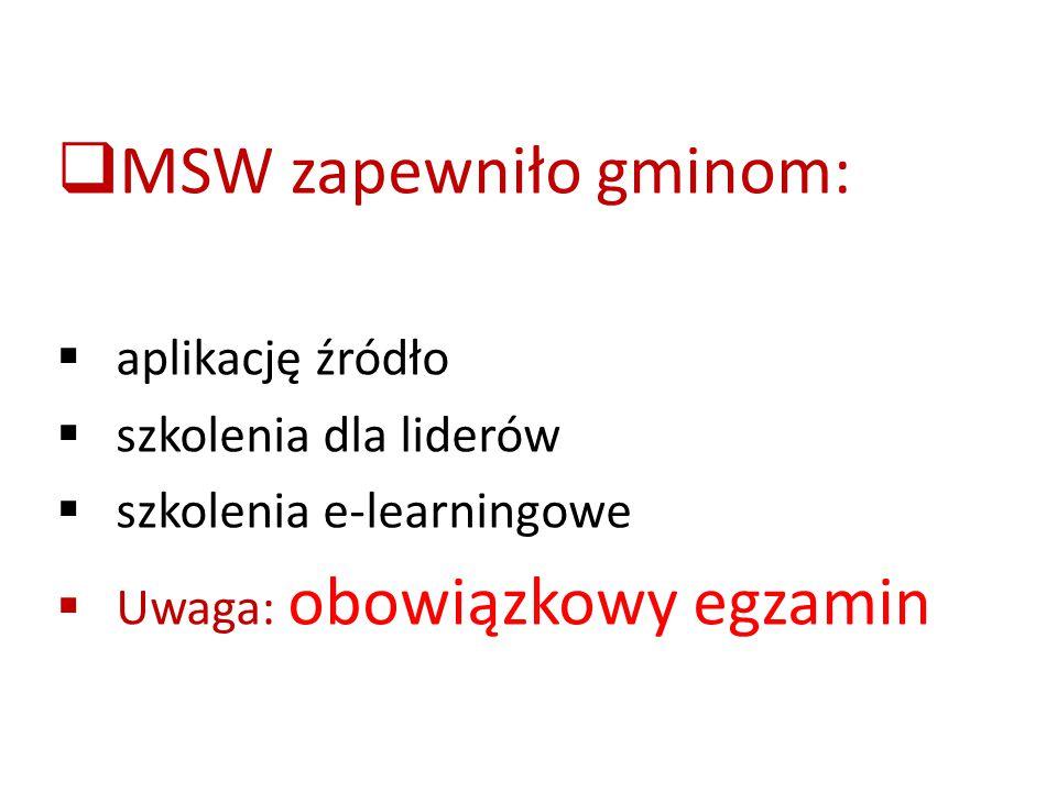  MSW zapewniło gminom:  aplikację źródło  szkolenia dla liderów  szkolenia e-learningowe  Uwaga: obowiązkowy egzamin
