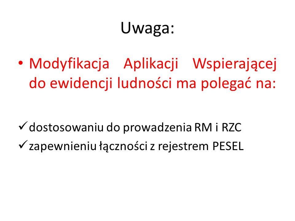 Uwaga: Modyfikacja Aplikacji Wspierającej do ewidencji ludności ma polegać na: dostosowaniu do prowadzenia RM i RZC zapewnieniu łączności z rejestrem PESEL