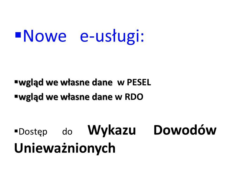  Nowe e-usługi:  wgląd we własne dane  wgląd we własne dane w PESEL  wgląd we własne dane  wgląd we własne dane w RDO  Dostęp do Wykazu Dowodów