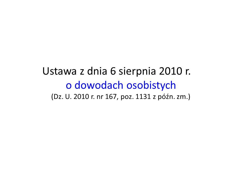 Ustawa z dnia 6 sierpnia 2010 r. o dowodach osobistych (Dz. U. 2010 r. nr 167, poz. 1131 z późn. zm.)