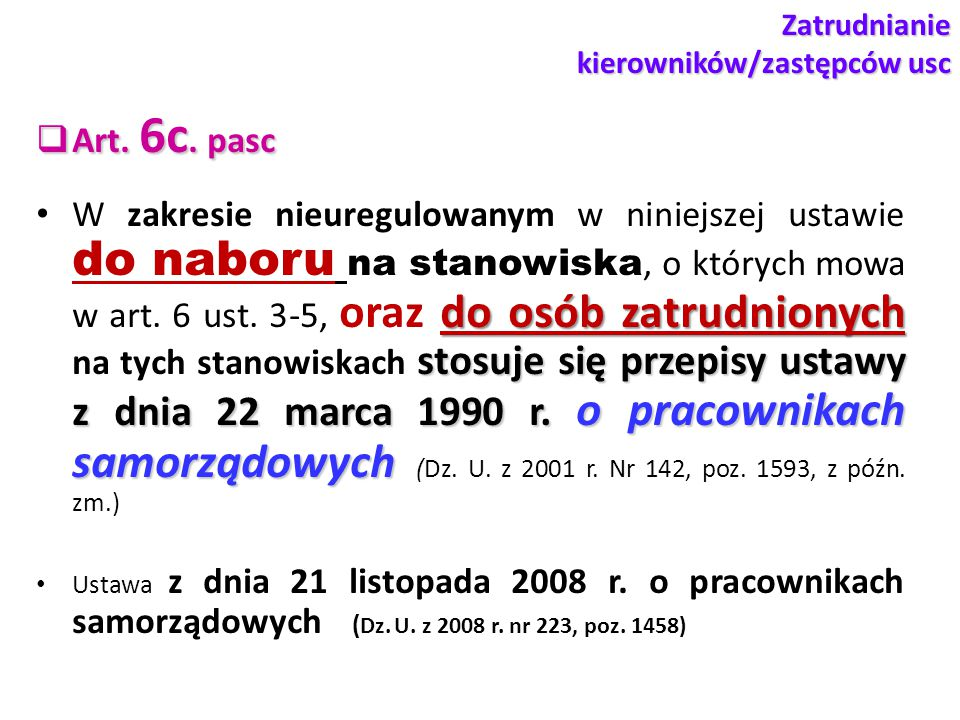 Zatrudnianie kierowników/zastępców usc  Art. 6c. pasc do osób zatrudnionych stosuje się przepisy ustawy z dnia 22 marca 1990 r. o pracownikach samorz