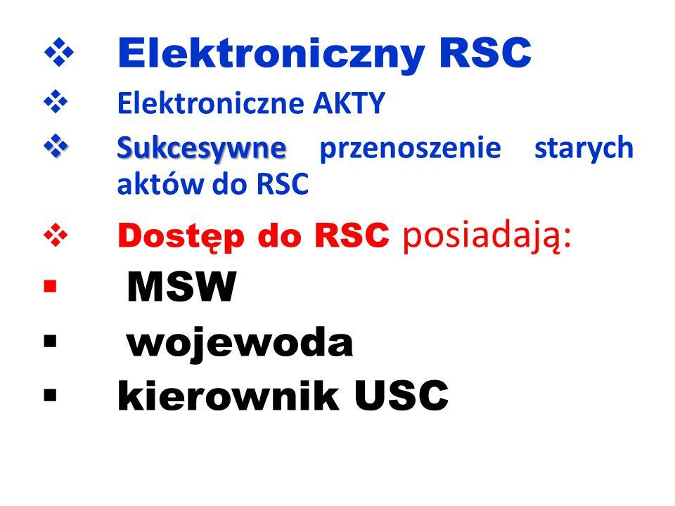  Elektroniczny RSC  Elektroniczne AKTY  Sukcesywne  Sukcesywne przenoszenie starych aktów do RSC  Dostęp do RSC posiadają:  MSW  wojewoda  kierownik USC