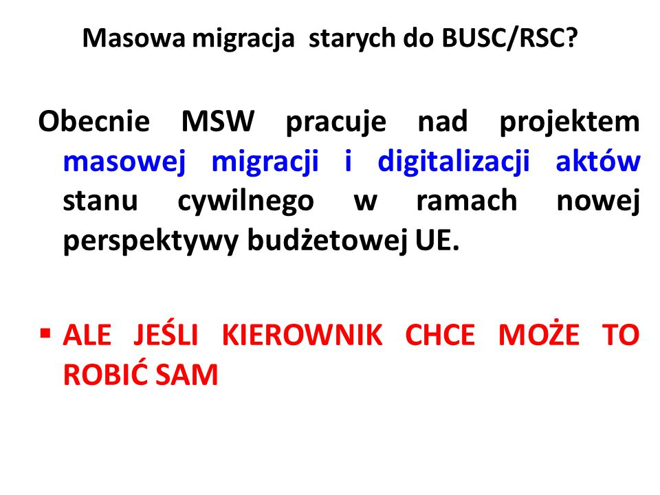 Masowa migracja starych do BUSC/RSC? Obecnie MSW pracuje nad projektem masowej migracji i digitalizacji aktów stanu cywilnego w ramach nowej perspekty