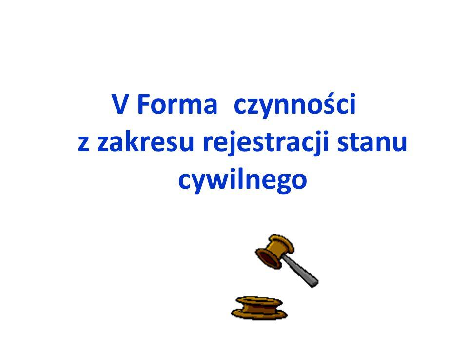 V Forma czynności z zakresu rejestracji stanu cywilnego