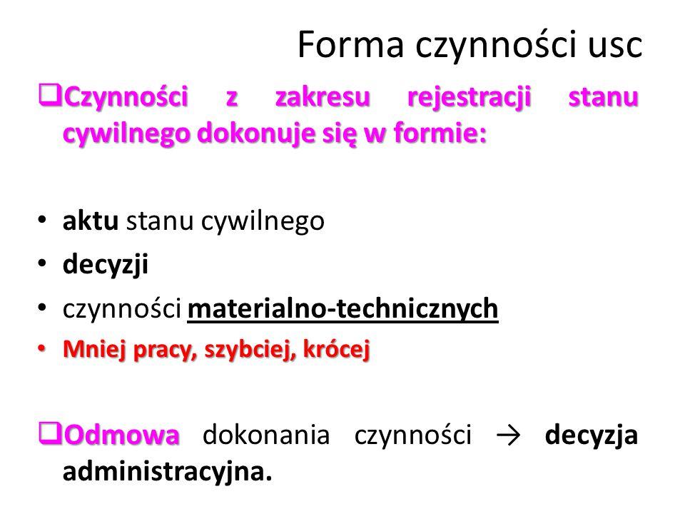 Forma czynności usc  Czynności z zakresu rejestracji stanu cywilnego dokonuje się w formie: aktu stanu cywilnego decyzji czynności materialno-technic