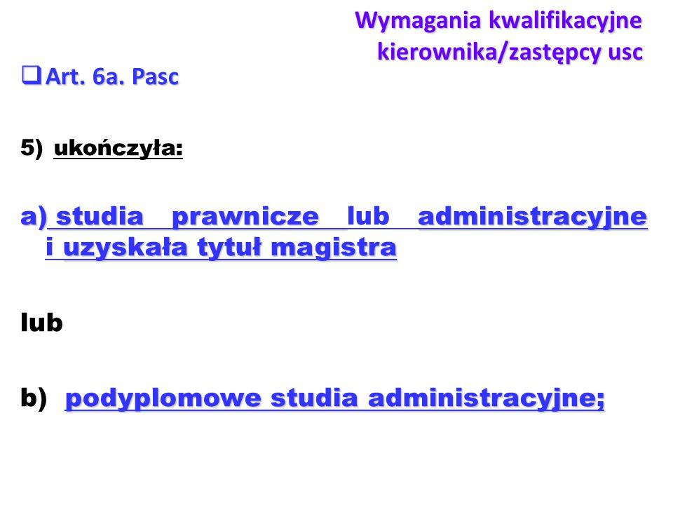 Wymagania kwalifikacyjne kierownika/zastępcy usc  Art. 6a. Pasc 5)ukończyła: a) studia prawnicze administracyjne uzyskała tytuł magistra a) studia pr