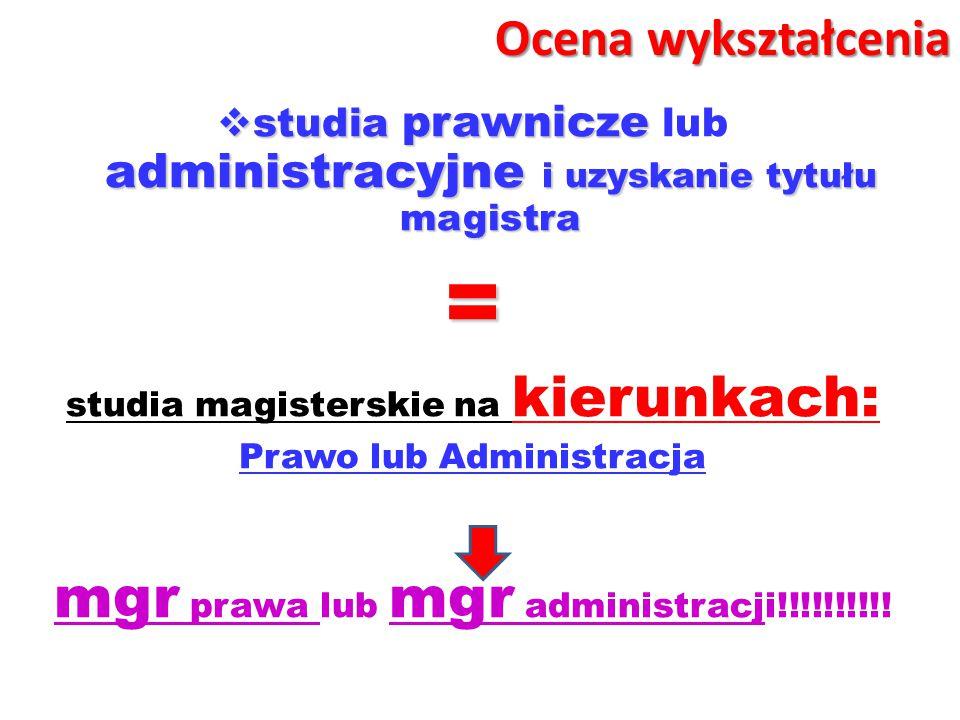  studia prawnicze administracyjne iuzyskanie tytułu magistra  studia prawnicze lub administracyjne i uzyskanie tytułu magistra= studia magisterskie