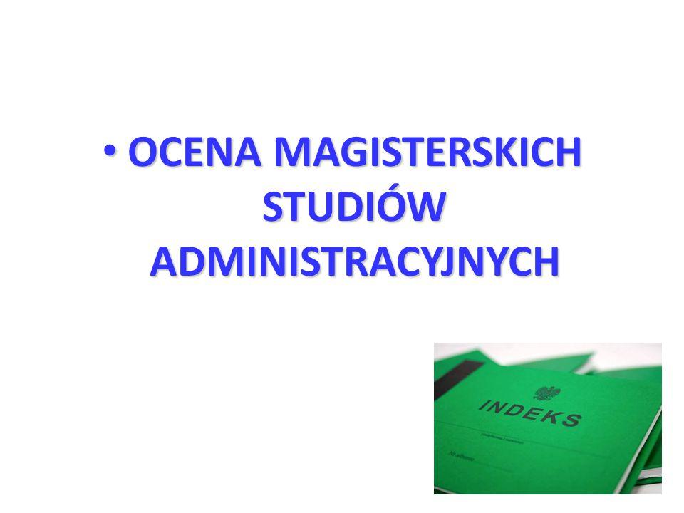OCENA MAGISTERSKICH STUDIÓW ADMINISTRACYJNYCH OCENA MAGISTERSKICH STUDIÓW ADMINISTRACYJNYCH
