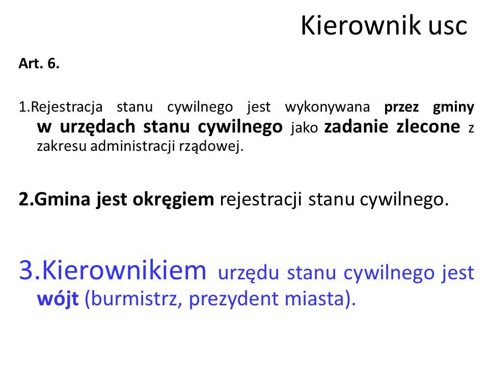 Kierownik usc Art. 6. 1.Rejestracja stanu cywilnego jest wykonywana przez gminy w urzędach stanu cywilnego jako zadanie zlecone z zakresu administracj