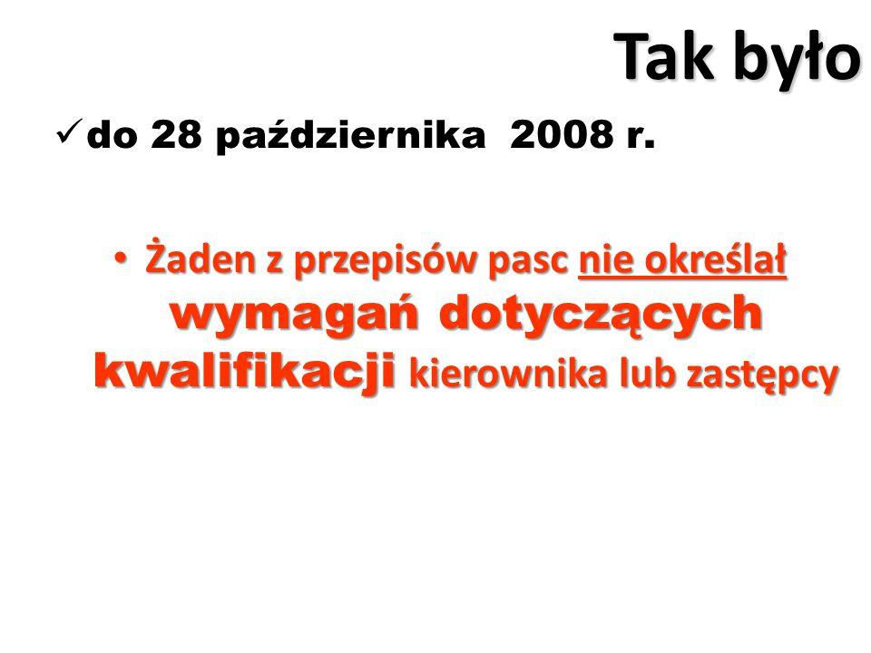 Tak było do 28 października 2008 r. Żaden z przepisów pasc nie określał wymagań dotyczących kwalifikacji kierownika lub zastępcy Żaden z przepisów pas