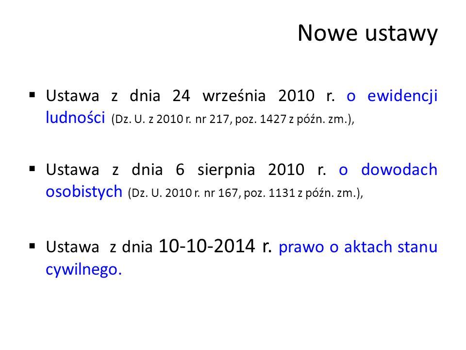 Nowe ustawy  Ustawa z dnia 24 września 2010 r. o ewidencji ludności (Dz. U. z 2010 r. nr 217, poz. 1427 z późn. zm.),  Ustawa z dnia 6 sierpnia 2010