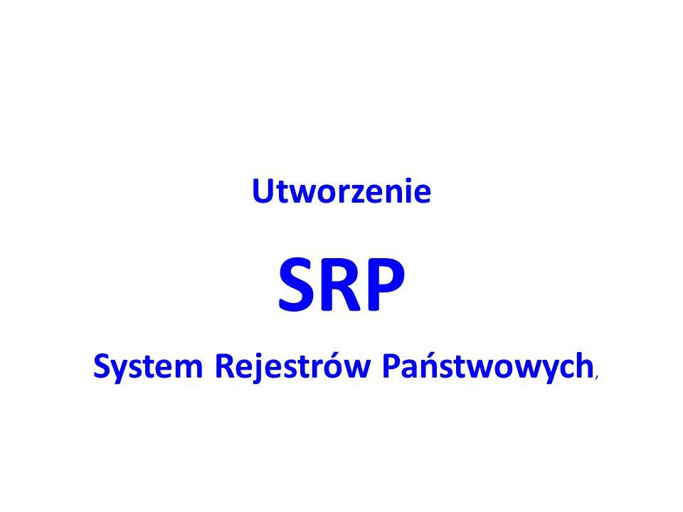 Utworzenie SRP System Rejestrów Państwowych,