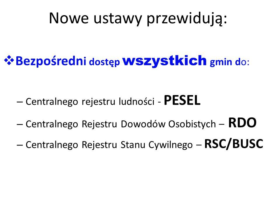Nowe ustawy przewidują:  Bezpośredn i dostęp wszystkich gmin do: – Centralnego rejestru ludności - PESEL – Centralnego Rejestru Dowodów Osobistych – RDO – Centralnego Rejestru Stanu Cywilnego – RSC/BUSC
