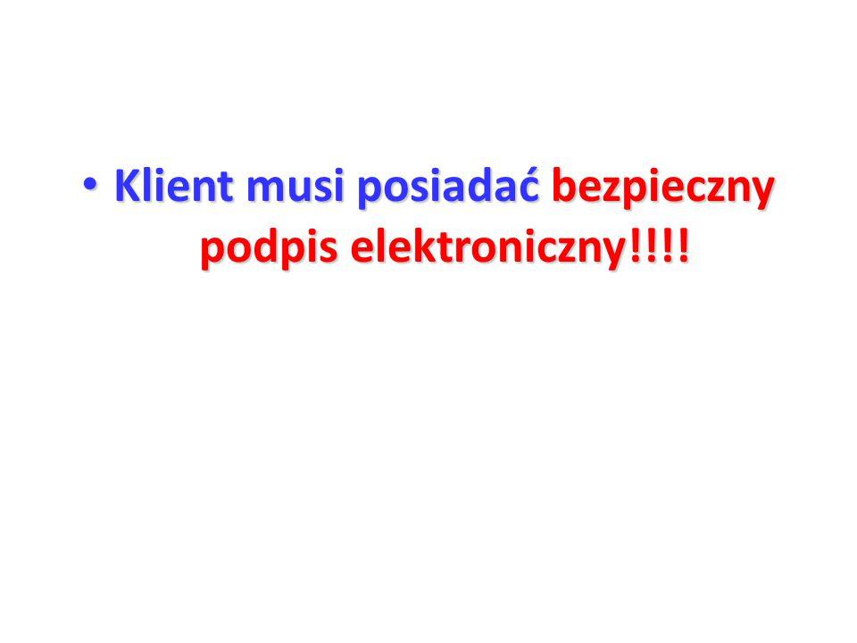 Klient musi posiadać bezpieczny podpis elektroniczny!!!.
