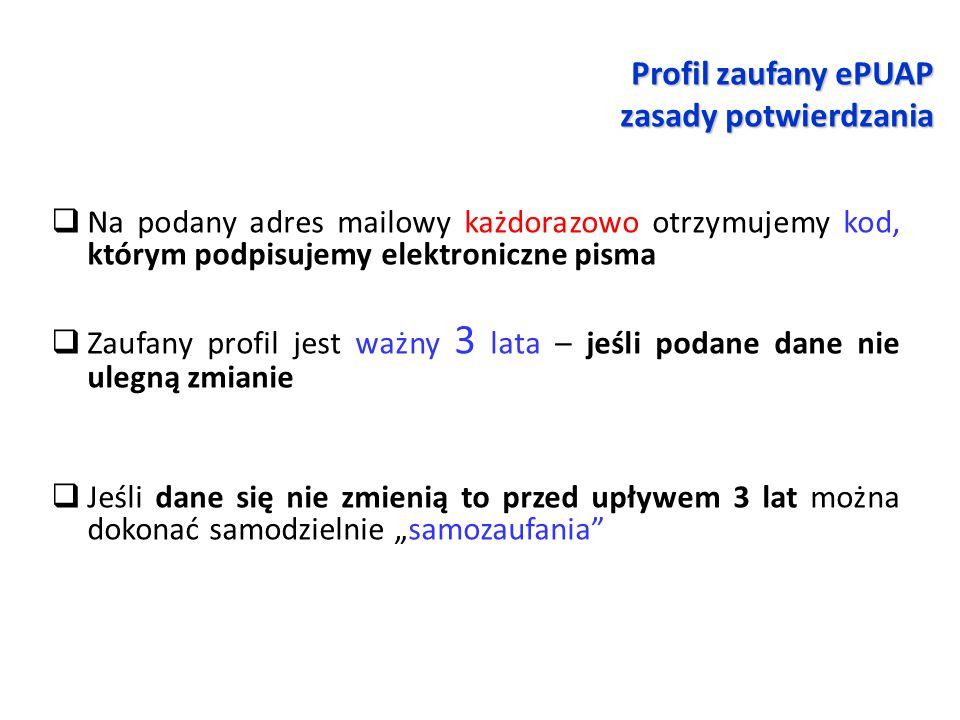 Profil zaufany ePUAP zasady potwierdzania  Na podany adres mailowy każdorazowo otrzymujemy kod, którym podpisujemy elektroniczne pisma  Zaufany prof