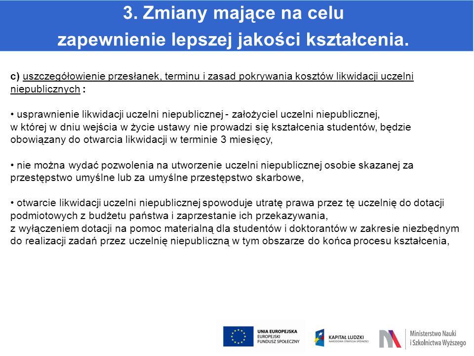 3. Zmiany mające na celu zapewnienie lepszej jakości kształcenia. c) uszczegółowienie przesłanek, terminu i zasad pokrywania kosztów likwidacji uczeln