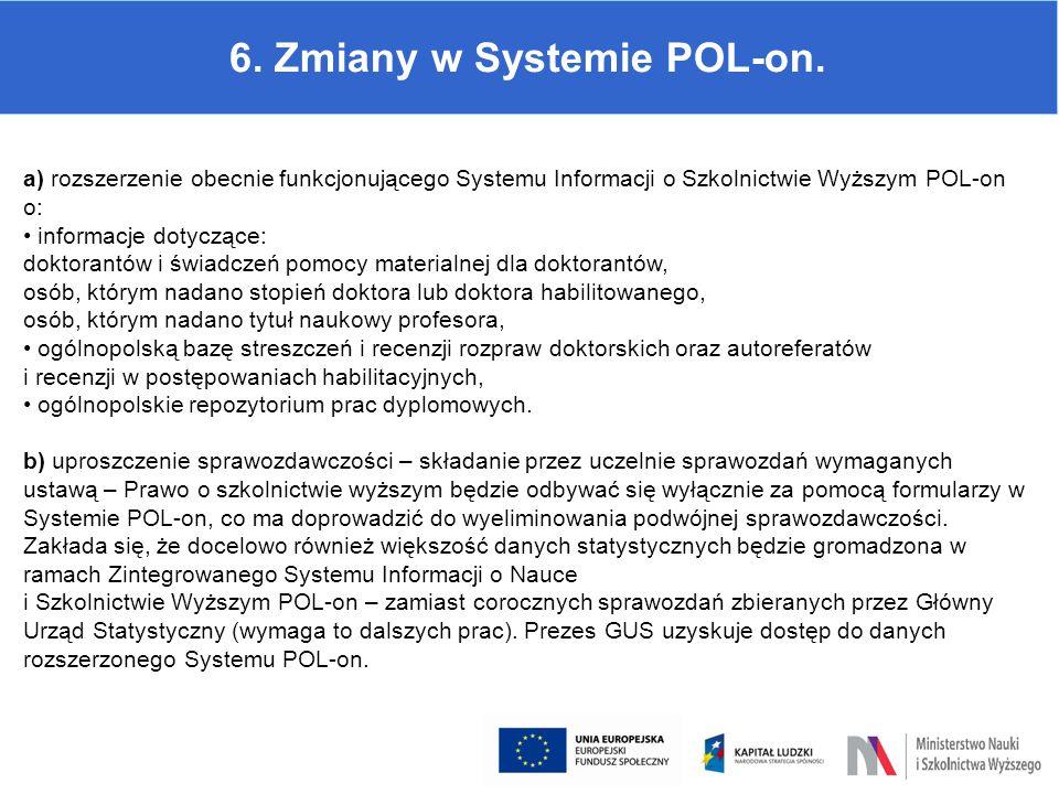6. Zmiany w Systemie POL-on. a) rozszerzenie obecnie funkcjonującego Systemu Informacji o Szkolnictwie Wyższym POL-on o: informacje dotyczące: doktora