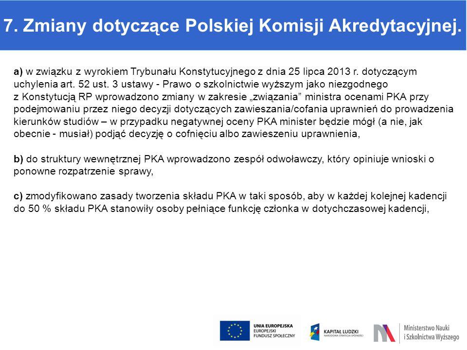 7. Zmiany dotyczące Polskiej Komisji Akredytacyjnej. a) w związku z wyrokiem Trybunału Konstytucyjnego z dnia 25 lipca 2013 r. dotyczącym uchylenia ar