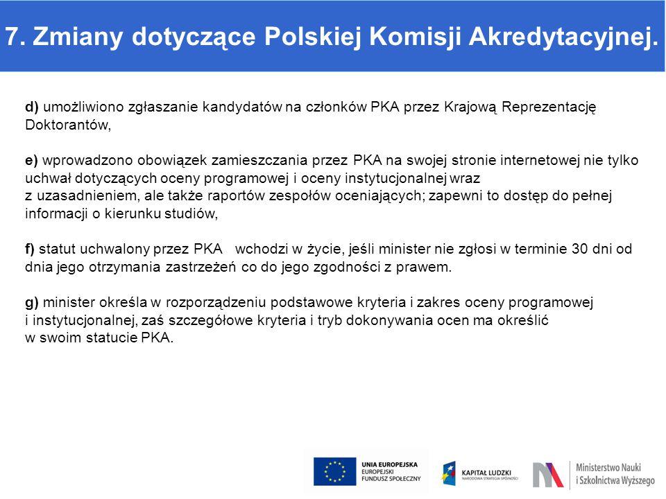 7. Zmiany dotyczące Polskiej Komisji Akredytacyjnej. d) umożliwiono zgłaszanie kandydatów na członków PKA przez Krajową Reprezentację Doktorantów, e)